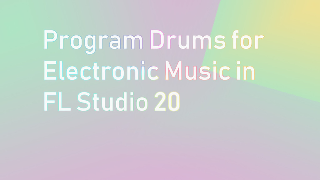 Program drums for electronic music in FL studio 20
